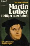 Meisner, Michael: Martin Luther. Heiliger oder Rebell; München / Zürich: Knaur; 1.Aufl.1982; 304 S.