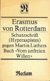 """Erasmus, Desiderius: Schutzschrift (Hyperaspistes) gegen Martin Luthers Buch """"Vom unfreien Willen"""" / Erasmus von Rotterdam. [Übers. von Oskar Johannes Mehl. Hrsg. u. mit e. Nachw. von Siegfried Wollgast]; Leipzig: Reclam, 1986; 269 S.;"""