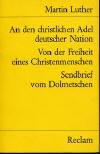 Luther, Martin: An den christlichen Adel deutscher Nation, Von der Freiheit eines Christenmenschen, Sendbrief vom Dolmetschen; Stuttgart: Philipp Reclam jun; 1970; 174 S.;
