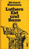 Baumann, Richard: Luthers Eid und Bann; Aschaffenburg: Paul Pattloch Verlag; 1977; 340 S.