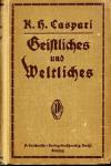 Caspari, Karl Heinrich: Geistliches und Weltliches zu einer volkstümlichen Auslegung des kleinen Katechismus Lutheri in Kirche, Schule und Haus.; Leipzig: A. Deichert´sche Verlagsbuchhandlung, Werner Scholl; 23.Aufl.1915; XXX, 402 S.;