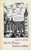 Ludolphy, Ingetraut: Die 95 Thesen Martin Luthers; Berlin: Evangelische Verlagsanstalt; 4.Aufl. 1975; 39 S.;